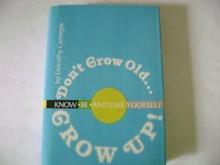 Don't Grow Old... Grow Up! Know, Be and Like Yourself