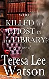 Who Killed the Ghost in the Library? (Ghost Writer Mysteries, #1)
