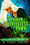 Shaman, Priestess, Pawn by M. Terry Green