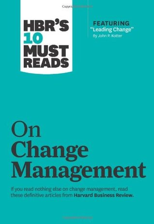 """HBR's 10 Must Reads on Change Management (including featured article """"Leading Change"""" )"""