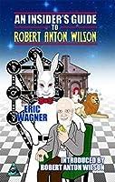 An Insider's Guide to Robert Anton Wilson