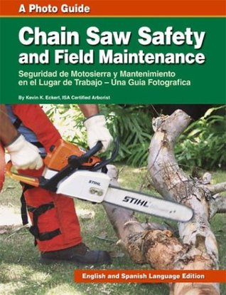 Chain Saw Safety and Field Maintenance: A Photo Guide (English and Spanish Bilingual Edition)
