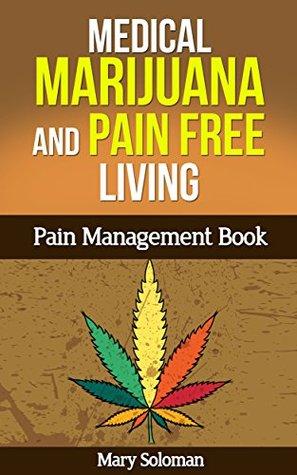 Medical Marijuana and Pain Free Living: Pain Management Book