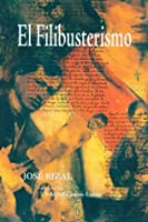 el filibusterismo book report Also known as el fili in filipino, the novel was published in 1891 in ghent,  belgium it was shipped to the philippines via hong kong and many of the copies .