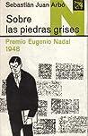 Sobre las piedras grises by Sebastián Juan Arbó