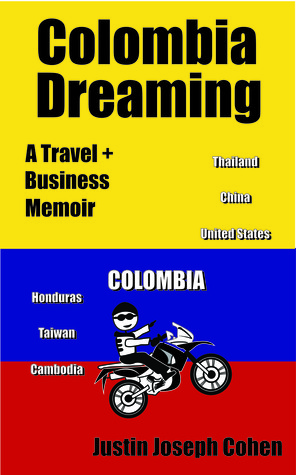Colombia Dreaming: A Travel + Business Memoir