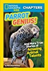 Parrot Genius: And More True Stories of Amazing Animal Talents (National Geographic Kids Chapters)
