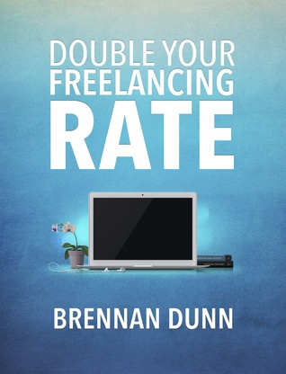Double Your Freelancing Rate by Brennan Dunn
