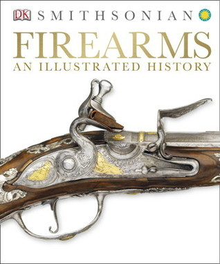 Firearms - An Illustrated History (DK Smithsonian) - 2014