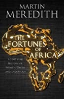 The Fortunes of Africa: A 5,000-Year History of Wealth, Greed, and Endeavor