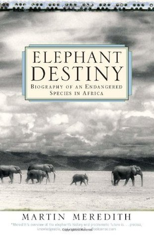 Elephant Destiny: Biography Of An Endangered Species In Africa