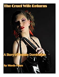 The Cruel Wife Returns: A Story of Female Domination