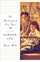 The Mockingbird Next Door: Life with Harper Lee