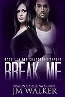 Break Me (Shattered, #1)