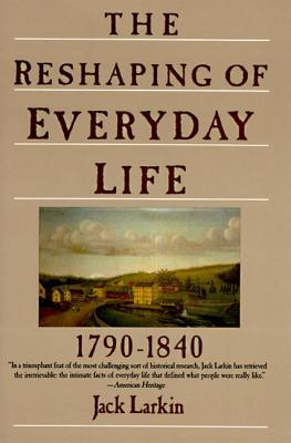 The Reshaping of Everyday Life 1790-1840
