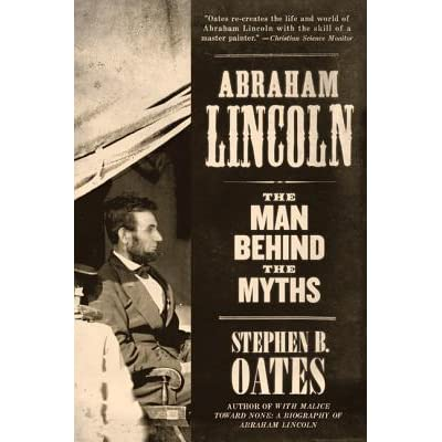 stephen oates abraham lincoln man behind the myth An essential book for any student of lincoln and american history, abraham lincoln: the man behind the myths is acclaimed lincoln biographer stephen b oates's unique exploration of america's sixteenth president in reality and memory.
