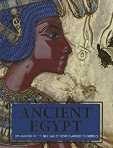 Ancient Egypt: Civilizations of the Nile Valley from Pharaohs to Farmers