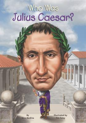 Who Was Julius Caesar by Nico Medina Tim Foley