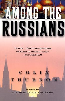 Colin Thubron - Among the Russians