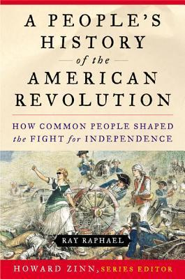 A People's History of the American Revolution - How Common People Shaped the Fight for Independence