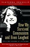 How We Survived Communism and Even Laughed by Slavenka Drakulić