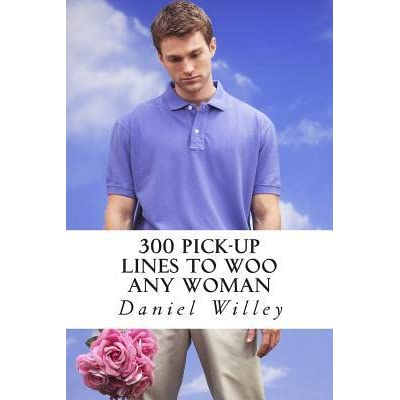 300 Pick Up Lines To Woo Any Woman By Daniel Willey