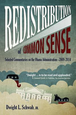 Redistribution of Common Sense: Selected Commentaries on the Obama Administration-2009-2014