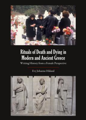 Rituals of Death and Dying in Modern and Ancient Greece Writing History From a Female Perspective