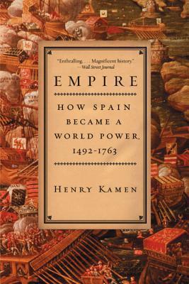 Empire: How Spain Became a World Power, 1492-1763