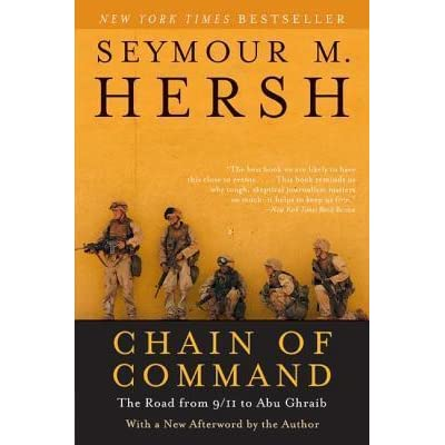 Chain Of Command The Road From 911 To Abu Ghraib By Seymour M Hersh