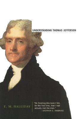 Understanding Thomas Jefferson by E M  Halliday