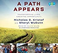 A Path Appears: Enriching the Lives of Others--And Ourselves