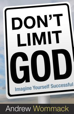 Don't Limit God  Imagine Yourse - Andrew Wommack