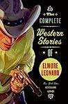 The Complete Western Stories of Elmore Leonard by Elmore Leonard