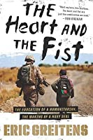 The Heart and the Fist: The Education of a Humanitarian, the Making of a Navy SEAL