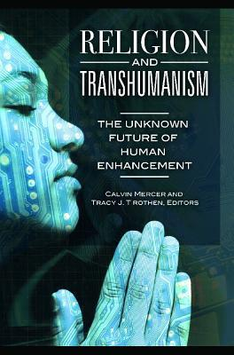 Religion and Transhumanism  The Unknown Future of Human Enhancement