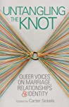 Untangling the Knot: Queer Voices on Marriage, Relationships & Identity