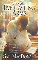 In His Everlasting Arms: Learning to Trust God in All Circumstances