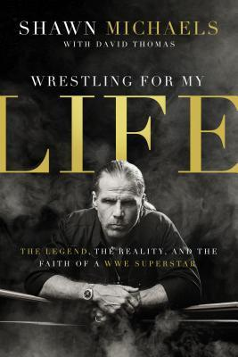 Wrestling-for-My-Life-The-Legend-the-Reality-and-the-Faith-of-a-WWE-Superstar
