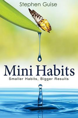 Stephen Guise - Mini Habits  Smaller Habits  Bigger Results