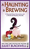 A Haunting is Brewing (Witchcraft Mystery, #6.5; Haunted Home Renovation Mystery, #4.5)
