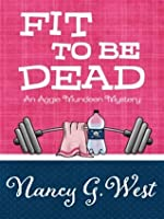 Fit to be Dead (Aggie Mundeen Mystery, #1)