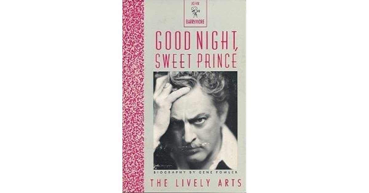 Good Night Sweet Prince The Life And Times Of John Barrymore By