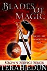 Download ebook Blades of Magic (Crown Service, #1) by Terah Edun