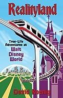 Realityland: True-Life Adventures at Walt Disney World