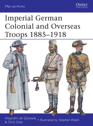 Imperial German Colonial and Overseas Troops 1885-C1918 ( Osprey Men-at-Arms 490)