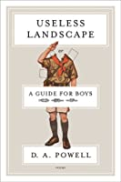 Useless Landscape, or A Guide for Boys: Poems