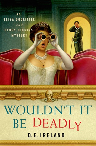 Book Cover - Wouldn't It Be Deadly by D. E. Ireland - The first book in the Eliza Doolittle and Henry Higgins Mystery series. #cozymystery