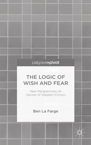 The Logic of Wish and Fear: New Perspectives on Genres of Western Fiction