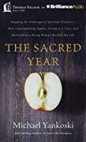 The Sacred Year: Mapping the Soulscape of Spiritual Practice—How Contemplating Apples, Living in a Cave and Befriending a Dying Woman Revived My Life